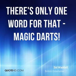 Sid Waddell - There's only one word for that - magic darts!