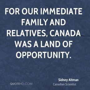 Sidney Altman - For our immediate family and relatives, Canada was a land of opportunity.