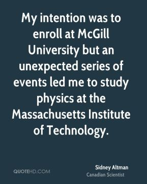 My intention was to enroll at McGill University but an unexpected series of events led me to study physics at the Massachusetts Institute of Technology.