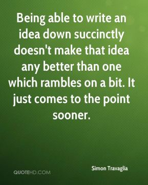 Being able to write an idea down succinctly doesn't make that idea any better than one which rambles on a bit. It just comes to the point sooner.
