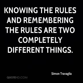 Knowing the rules and remembering the rules are two completely different things.