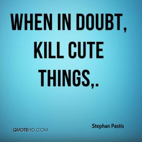 When in doubt, kill cute things.