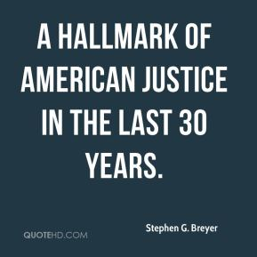 a hallmark of American justice in the last 30 years.