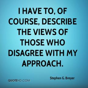 I have to, of course, describe the views of those who disagree with my approach.