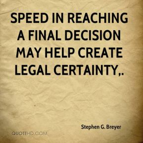 Speed in reaching a final decision may help create legal certainty.
