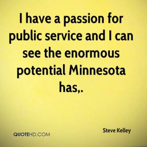 Steve Kelley  - I have a passion for public service and I can see the enormous potential Minnesota has.