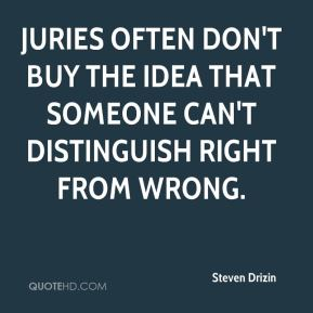 Steven Drizin  - Juries often don't buy the idea that someone can't distinguish right from wrong.