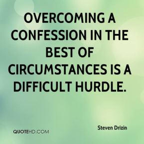 Overcoming a confession in the best of circumstances is a difficult hurdle.