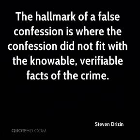 The hallmark of a false confession is where the confession did not fit with the knowable, verifiable facts of the crime.