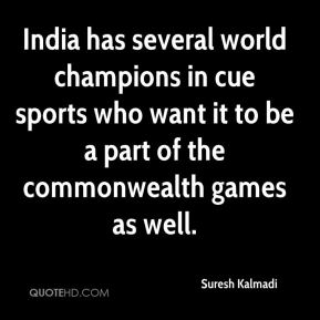 Suresh Kalmadi  - India has several world champions in cue sports who want it to be a part of the commonwealth games as well.