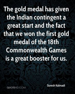 The gold medal has given the Indian contingent a great start and the fact that we won the first gold medal of the 18th Commonwealth Games is a great booster for us.
