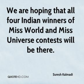 Suresh Kalmadi  - We are hoping that all four Indian winners of Miss World and Miss Universe contests will be there.