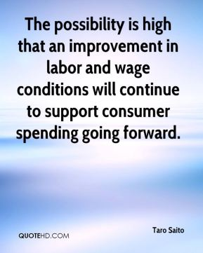 Taro Saito  - The possibility is high that an improvement in labor and wage conditions will continue to support consumer spending going forward.