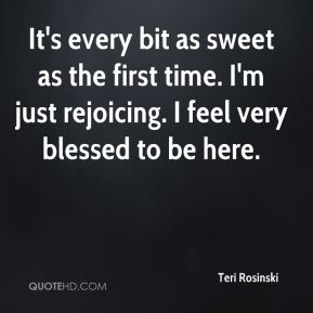 It's every bit as sweet as the first time. I'm just rejoicing. I feel very blessed to be here.
