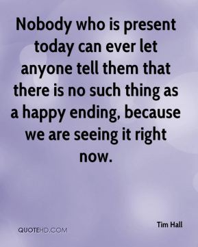 Nobody who is present today can ever let anyone tell them that there is no such thing as a happy ending, because we are seeing it right now.
