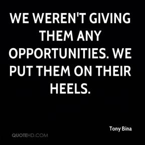 Tony Bina  - We weren't giving them any opportunities. We put them on their heels.