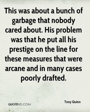This was about a bunch of garbage that nobody cared about. His problem was that he put all his prestige on the line for these measures that were arcane and in many cases poorly drafted.