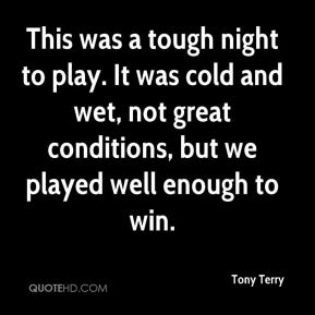 This was a tough night to play. It was cold and wet, not great conditions, but we played well enough to win.
