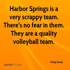 Vicky Groat  - Harbor Springs is a very scrappy team. There's no fear in them. They are a quality volleyball team.