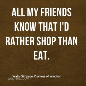 All my friends know that I'd rather shop than eat.