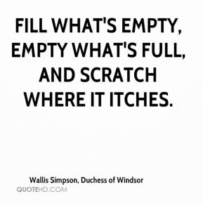 Fill what's empty, empty what's full, and scratch where it itches.