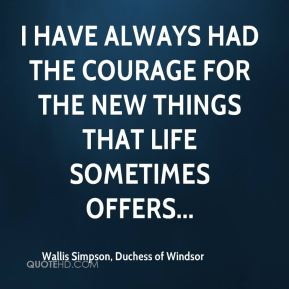 I have always had the courage for the new things that life sometimes offers...