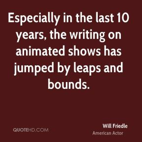 Especially in the last 10 years, the writing on animated shows has jumped by leaps and bounds.