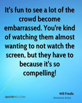 It's fun to see a lot of the crowd become embarrassed. You're kind of watching them almost wanting to not watch the screen, but they have to because it's so compelling!