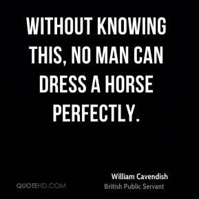 Without knowing this, no man can dress a horse perfectly.