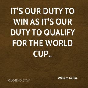 William Gallas  - It's our duty to win as it's our duty to qualify for the World Cup.