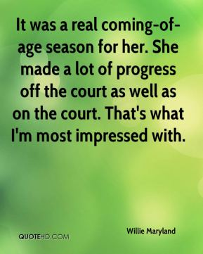 Willie Maryland  - It was a real coming-of-age season for her. She made a lot of progress off the court as well as on the court. That's what I'm most impressed with.