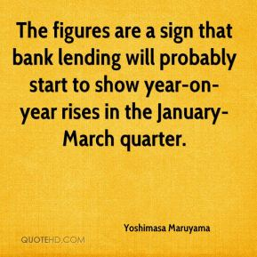 Yoshimasa Maruyama  - The figures are a sign that bank lending will probably start to show year-on-year rises in the January-March quarter.