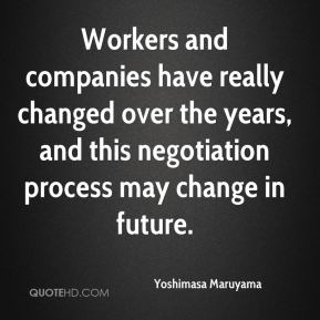 Yoshimasa Maruyama  - Workers and companies have really changed over the years, and this negotiation process may change in future.