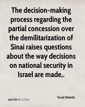 Yuval Steinitz  - The decision-making process regarding the partial concession over the demilitarization of Sinai raises questions about the way decisions on national security in Israel are made.