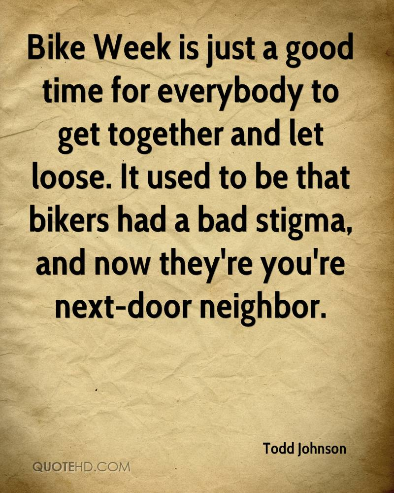Bike Week is just a good time for everybody to get together and let loose. It used to be that bikers had a bad stigma, and now they're you're next-door neighbor.