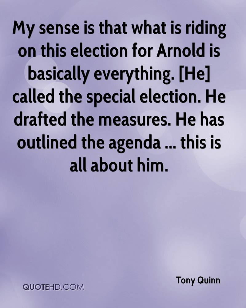 My sense is that what is riding on this election for Arnold is basically everything. [He] called the special election. He drafted the measures. He has outlined the agenda ... this is all about him.