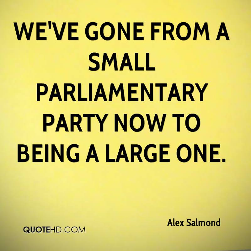 We've gone from a small parliamentary party now to being a large one.