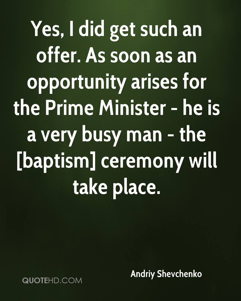 Yes, I did get such an offer. As soon as an opportunity arises for the Prime Minister - he is a very busy man - the [baptism] ceremony will take place.