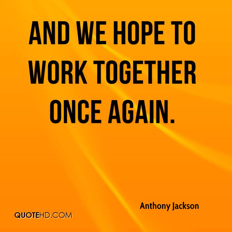 And we hope to work together once again.
