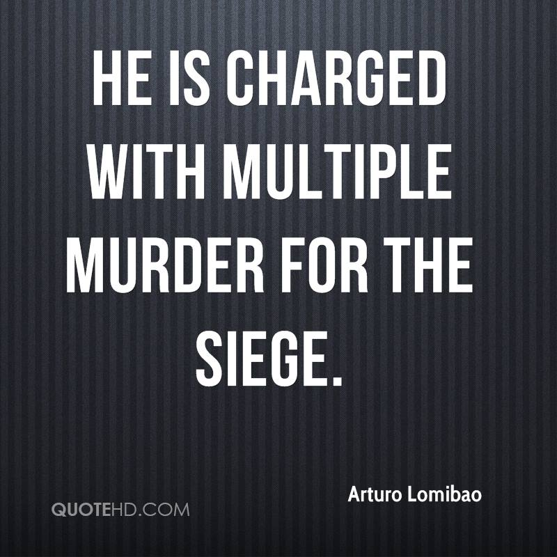 He is charged with multiple murder for the siege.