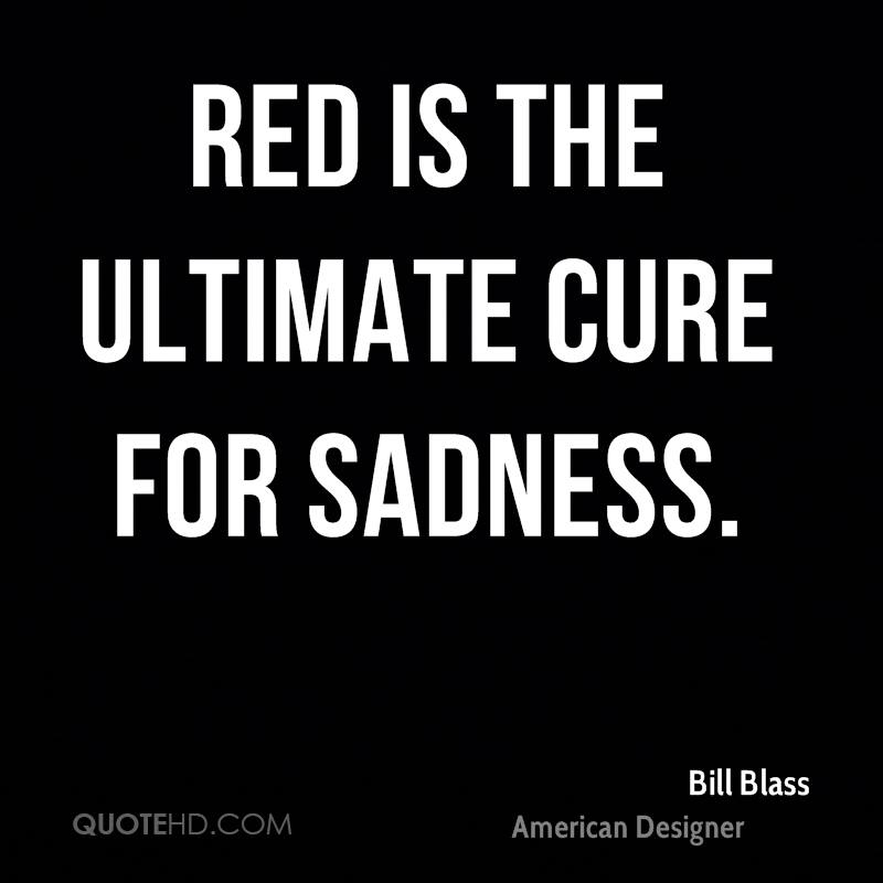 Red is the ultimate cure for sadness.