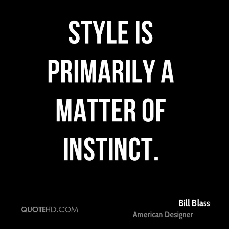 Style is primarily a matter of instinct.