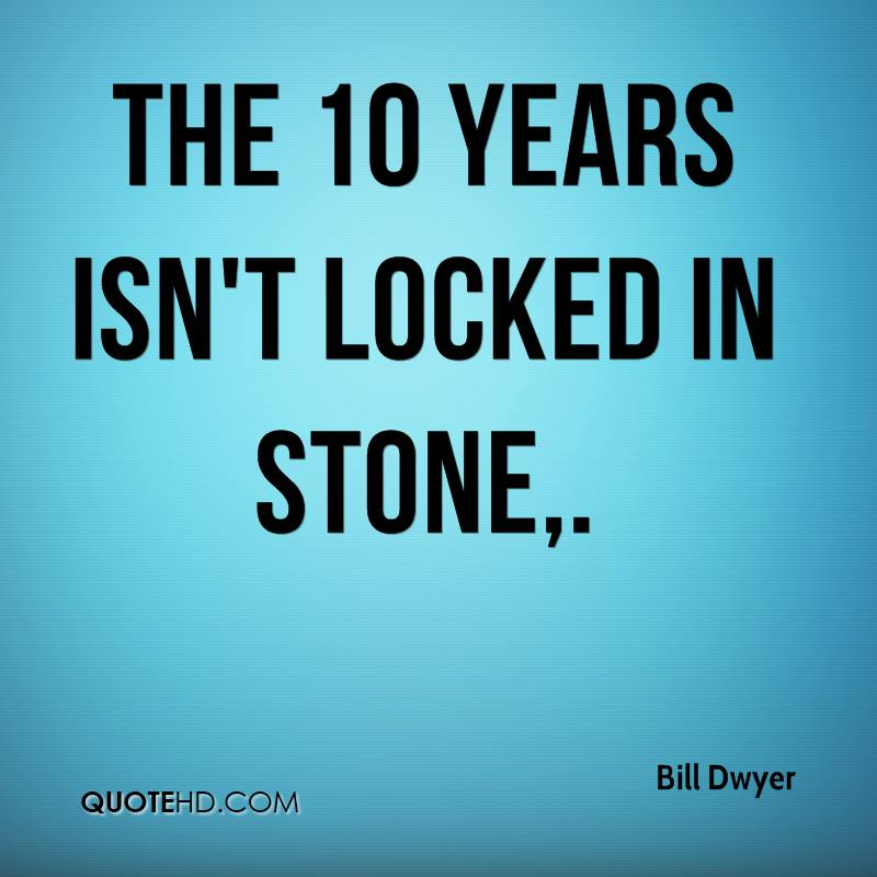 The 10 years isn't locked in stone.