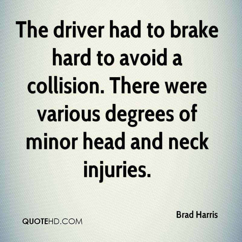 The driver had to brake hard to avoid a collision. There were various degrees of minor head and neck injuries.