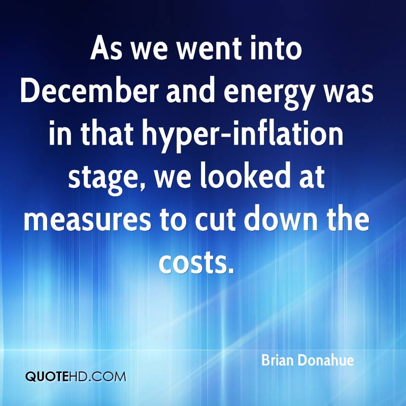As we went into December and energy was in that hyper-inflation stage, we looked at measures to cut down the costs.
