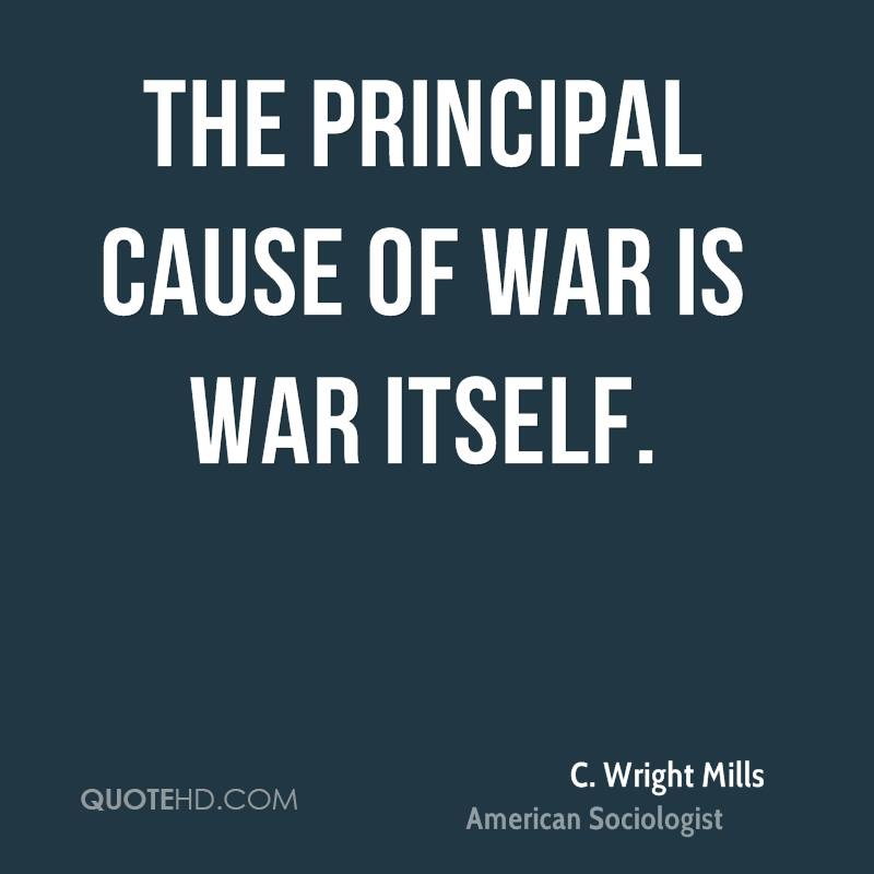 The principal cause of war is war itself.