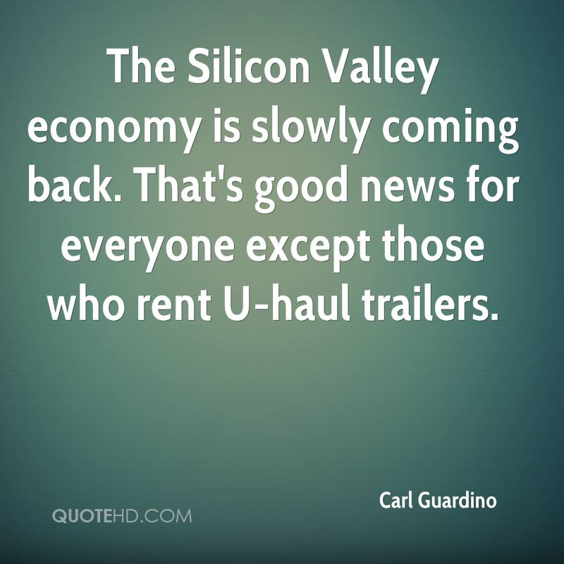 The Silicon Valley economy is slowly coming back. That's good news for everyone except those who rent U-haul trailers.