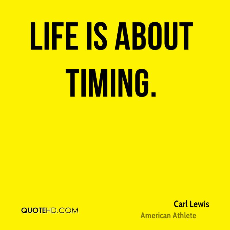 Life is about timing.