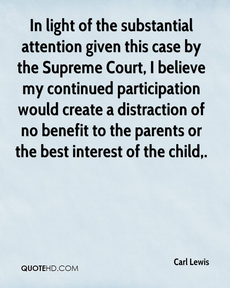 In light of the substantial attention given this case by the Supreme Court, I believe my continued participation would create a distraction of no benefit to the parents or the best interest of the child.
