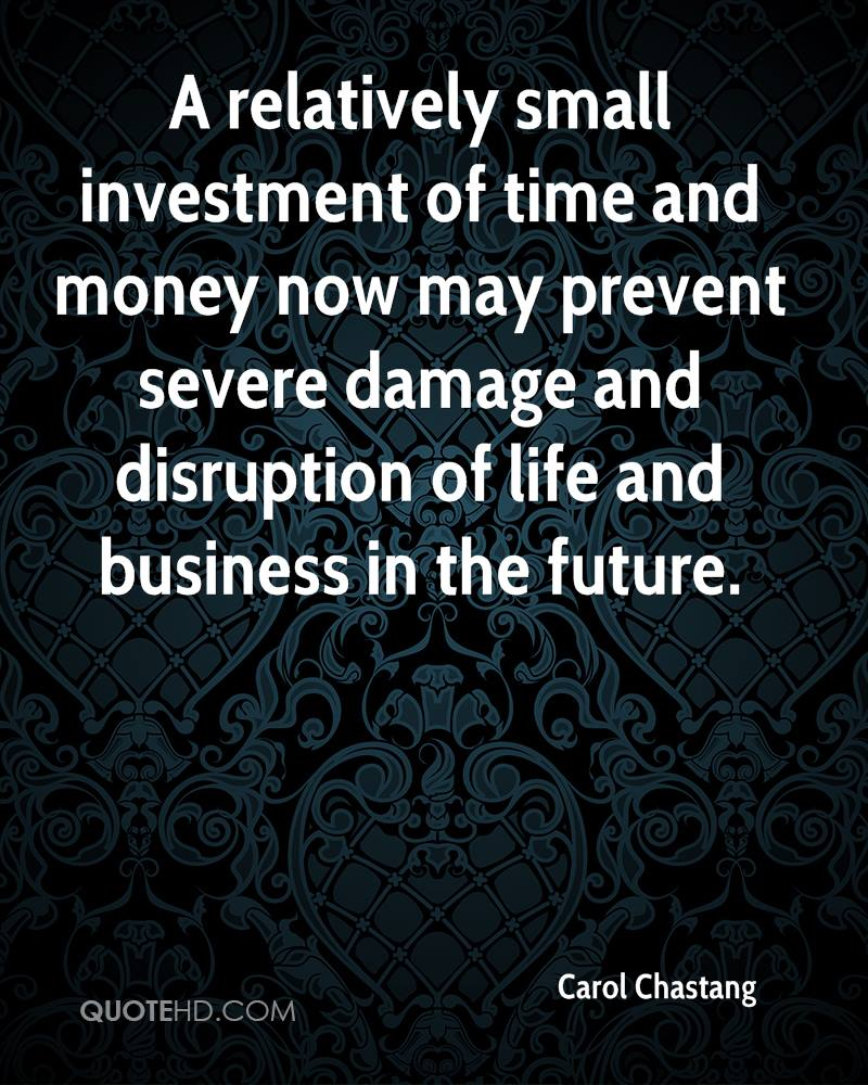 A relatively small investment of time and money now may prevent severe damage and disruption of life and business in the future.